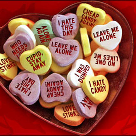 Haters of Valentine's Day can bond over the materialistic culture of February 14, while eating cynical candy hearts and mulling over their lonely sadness.